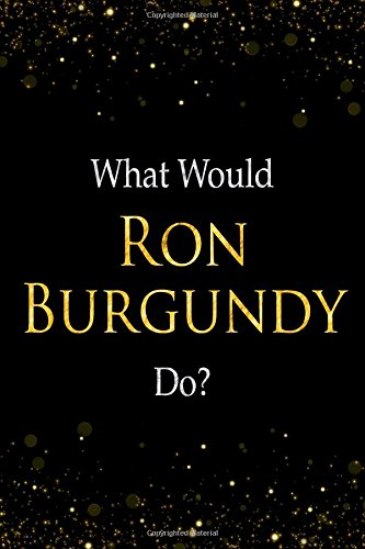 What Would Ron Burgundy Do?: Ron Burgundy Designer Notebook