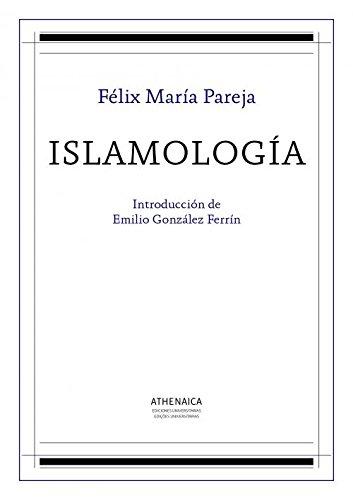 Islamología (Literatura árabe e islam) por Felix María Pareja