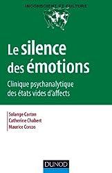 Le silence des émotions - Clinique psychanalytique des états vides d'affects