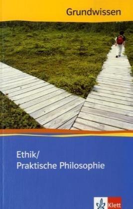 Ethik / Praktische Philosophie: Klasse 10-13 (Grundwissen)