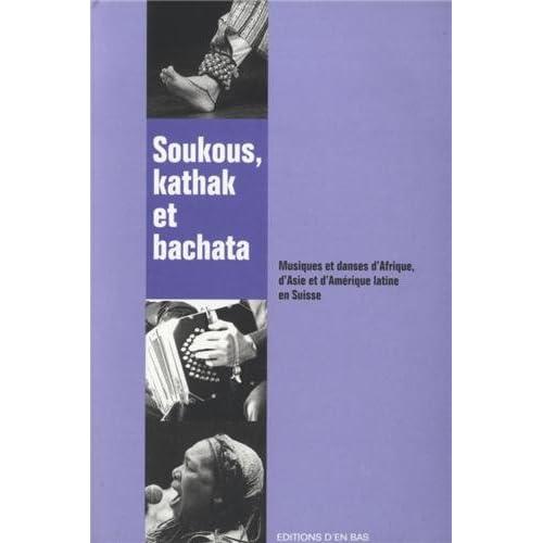 Soukous, Kathak et Bachata. Musiques et Danses d'Afrique, d'Asie et d 'Amerique Latine en Suisse