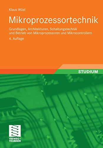 Mikroprozessortechnik: Grundlagen, Architekturen, Schaltungstechnik und Betrieb von Mikroprozessoren und Mikrocontrollern -
