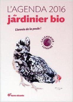 Agenda du Jardinier Bio 2016 et Son Calendrier Lunaire (l') de Michel Audureau ,Antoine Bosse-Platire ,Joel Valentin (Illustrations) ( 14 aot 2015 )