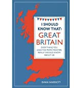 [(I Should Know That: Great Britain: Everything You (and the Prime Minister) Really Should Know About GB)] [ By (author) Emma Marriott ] [December, 2013]