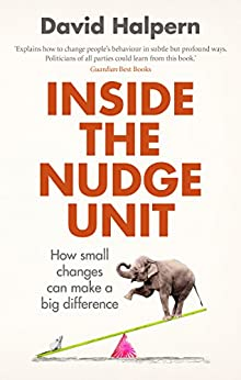 Inside the Nudge Unit: How small changes can make a big difference by [Halpern, David]