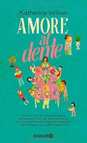 Amore al dente: Wie mir das Schicksal die beste Schwiegermutter der Welt bescherte, ich die italienische Kochkunst entdeckte und in Neapel die große Liebe fand