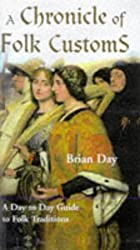 A Chronicle of Folk Customs: A Day to Day Guide to Folk Traditions by Brian Day (1999-02-15)