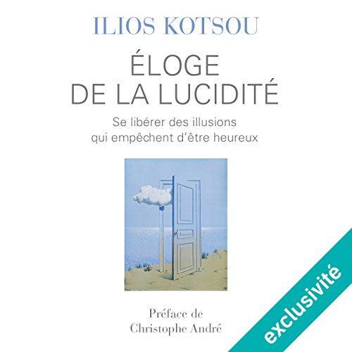 Éloge de la lucidité: Se libérer des illusions qui empêchent d'être heureux par Ilios Kotsou