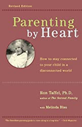 Parenting By Heart: How To Be In Charge, Stay Connected, And Instill Your Values, When It Feels Like You've Only Got 15 Minutes A Day