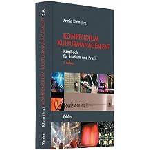 Kompendium Kulturmanagement: Handbuch für Studium und Praxis