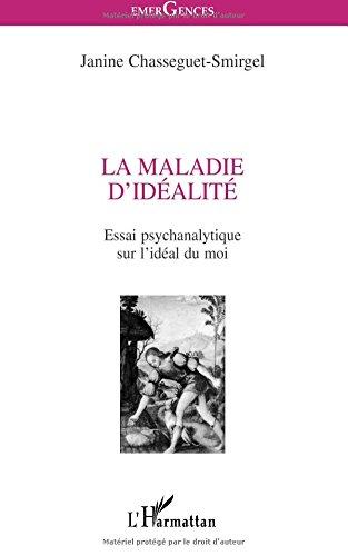 La maladie d'idealite. essai psychanalytique sur l'ideal du moi par Janine Chasseguet-Smirgel