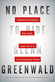 No Place to Hide: Edward Snowden, the NSA, and the U.S. Surveillance State di [Greenwald, Glenn]