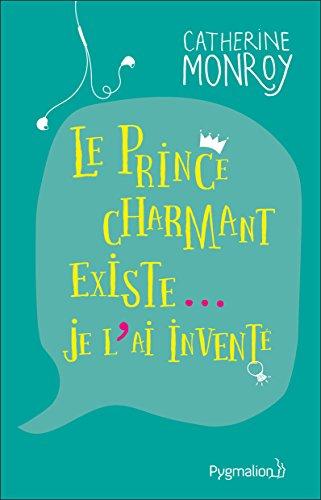 Le prince charmant existe....Je l'ai inventé - Catherine Monroy (2018) sur Bookys