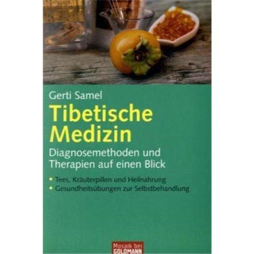 Tibetische Medizin: Diagnosemethoden und Therapien auf einen Blick  - - Tees, Kräuterpillen und Heilnahrung  - - Gesundheitsübungen zur Selbstbehandlung (Mosaik bei Goldmann) -