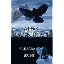 Alias Raven Black by Barbara Ellen Brink (2012-03-10)