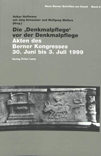Die 'denkmalpflege' VOR Der Denkmalpflege: Akten Des Berner Kongresses 30. Juni Bis 3. Juli 1999 (Neue Berner Schriften Zur Kunst)
