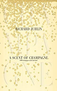 A Scent of Champagne: 8,000 Champagnes Tested and Rated by [Juhlin, Richard]