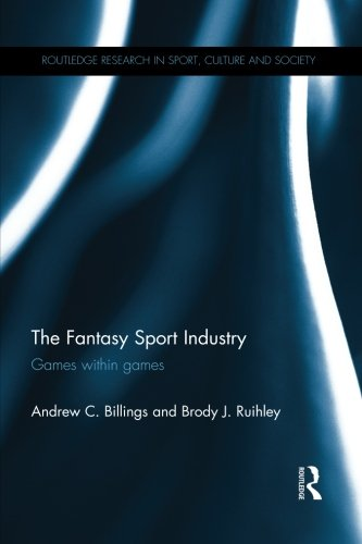 The Fantasy Sport Industry: Games within Games (Routledge Research in Sport, Culture and Society) por Andrew C. Billings