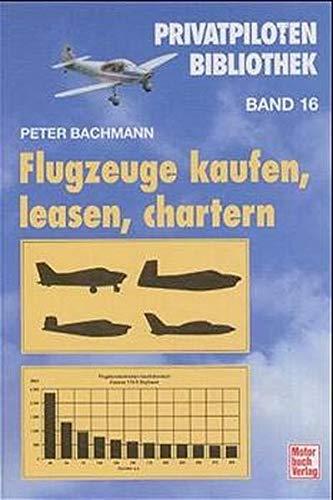Privatpiloten-Bibliothek Band 16. Flugzeuge kaufen, leasen, chartern