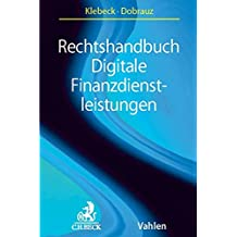 Rechtshandbuch Digitale Finanzdienstleistungen: FinTechs, Mobile Payment, Crowd-funding