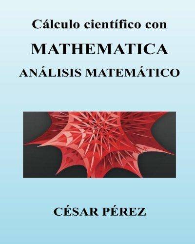 Calculo cientifico con MATHEMATICA. Analisis matematico por Cesar Perez