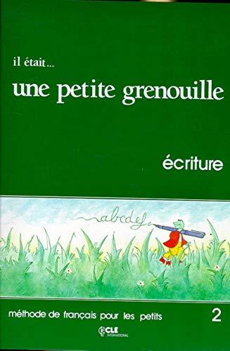 Il était... une petite grenouille 2 : Méthode de français pour les petits, Cahier d'écriture
