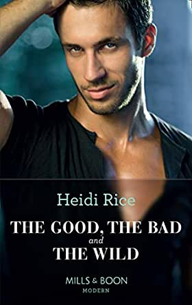 The Good, The Bad And The Wild (Mills & Boon Modern Heat
