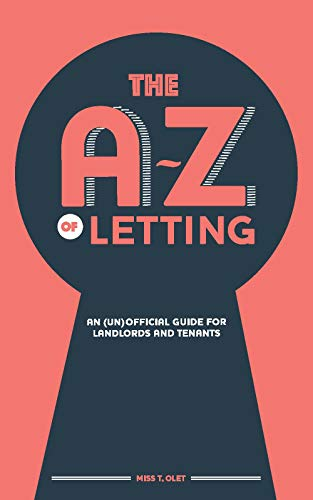 The A-Z of Letting: An (un)official guide for landlords and tenants (English Edition)