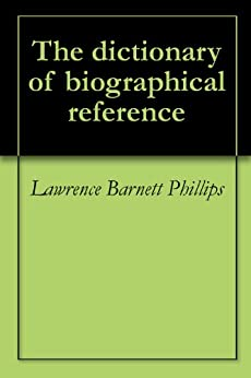 The dictionary of biographical reference by [Phillips, Lawrence Barnett]