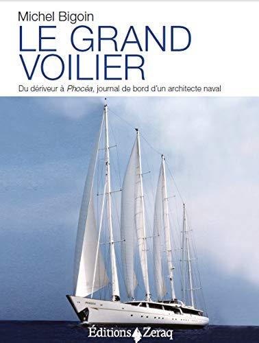 Le grand voilier. Du dériveur à Phocéa, : Journal de bord d'un architecte naval par Michel Bigoin