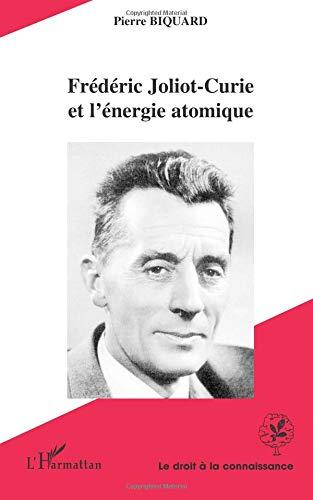 Frédéric Joliot-Curie et l'énergie atomique par Pierre Biquard