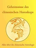 Geheimnisse des Chinesischen Horoskops: Alles über die chinesische Astrologie