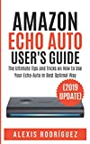 AMAZON ECHO AUTO USER'S GUIDE: The Ultimate Tips and Tricks on How to Use Your Echo Auto in Best Optimal Way (2019 Update)