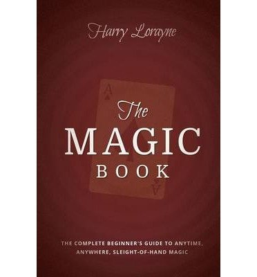 [(The Magic Book: The Complete Beginners Guide to Anytime, Anywhere Close-Up Magic)] [Author: Harry Lorayne] published on (February, 2014)