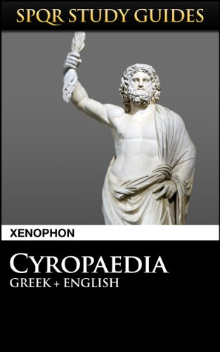 Xenophon: Cyropaedia in Greek + English (SPQR Study Guides Book 42) (English Edition)