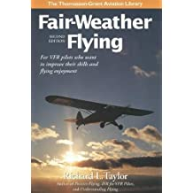 Fair-Weather Flying: For VFR pilots who want to improve their skills and flying enjoyment (General Aviation Reading)