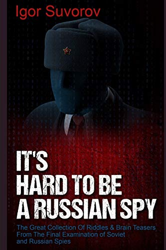 ssian Spy: The Great Collection Of Riddles & Brain Teasers From The Final Examination of Soviet and Russian Spies (Brain Teaser Puzzles for Adults, Band 1) ()