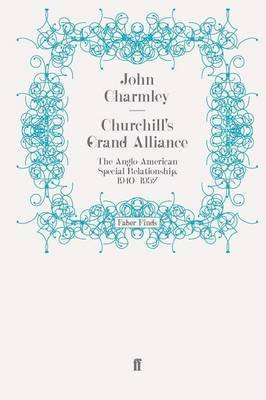 [Churchill's Grand Alliance: The Anglo-American Special Relationship, 1940-1957] (By: John Charmley) [published: March, 2011]