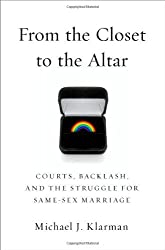 From the Closet to the Altar: Courts, Backlash, and the Struggle for Same-Sex Marriage by Michael Klarman (2012-10-18)
