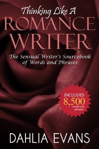 Thinking Like A Romance Writer: The Sensual Writer's Sourcebook of Words and Phrases (English Edition) por Dahlia Evans