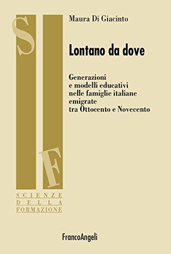 Lontano da dove. Generazioni e modelli educativi nelle famiglie italiane emigrate tra Ottocento e Novecento