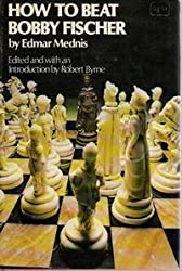 How to Beat Bobby Fischer by Edmar Mednis (1974-12-02)