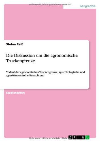 Die Diskussion um die agronomische Trockengrenze: Verlauf der agronomischen Trockengrenze, agrarökologische und agrarökonomische Betrachtung