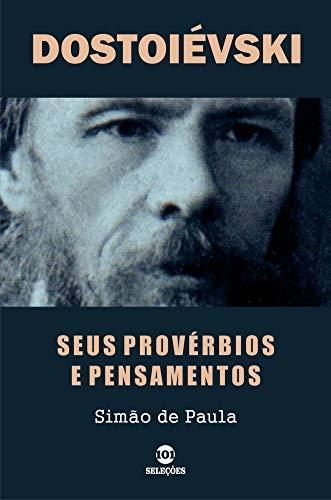 DOSTOIÉVSKI: Seus provérbios e pensamentos (Portuguese Edition)