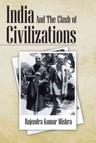 [(India and the Clash of Civilizations)] [By (author) Rajendra Kumar Mishra] published on (November, 2013)