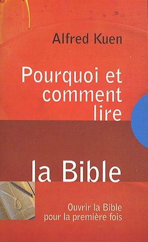 Pourquoi et comment lire la Bible : Ouvrir la Bible pour la première fois par Alfred Kuen