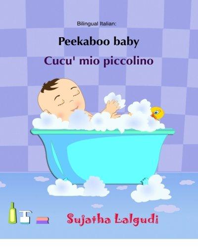 Peekaboo baby. Cucu' mio piccolino: (Bilingual Edition) English-Italian Picture book for children. (Italian Edition): Volume 1