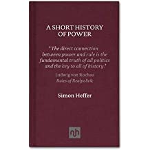 [(A Short History of Power)] [ By (author) Simon Heffer ] [April, 2011]