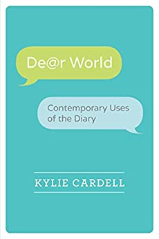 Dear World: Contemporary Uses of the Diary (Wisconsin Studies in Autobiography) by [Cardell, Kylie]