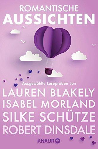 Romantische Aussichten: Große Gefühle bei Knaur: Ausgewählte Leseproben von Lauren Blakely, Isabel Morland, Silke Schütze, Robert Dinsdale u.v.m.